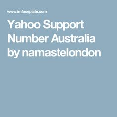 Yahoo Support Number Australia by namastelondon