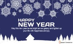 May this new year be as bright as our galaxy and lighten up your life with happiness and joy. Happy New Year.