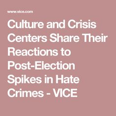 Culture and Crisis Centers Share Their Reactions to Post-Election Spikes in Hate Crimes - VICE