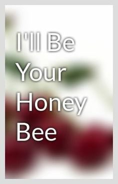 """""""I'll Be Your Honey Bee"""" by CherryLover1234 - """"…"""""""