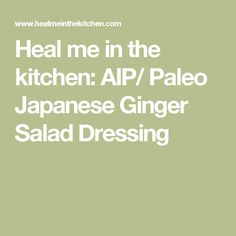 Heal me in the kitchen: AIP/ Paleo Japanese Ginger Salad Dressing