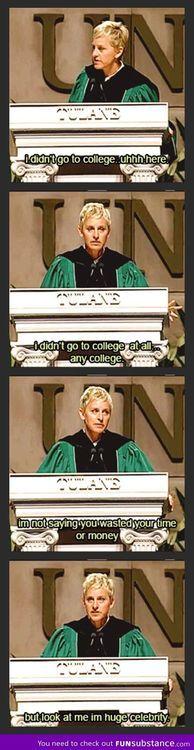 Commencement speech win, level: Ellen DeGeneres Hahaha