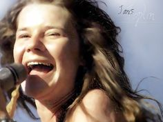 Janis. so insecure, but a soulful, powerful singer.