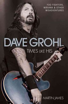 Dave Grohl: Times Like His: Foo Fighters, Nirvana & Other Misadventures