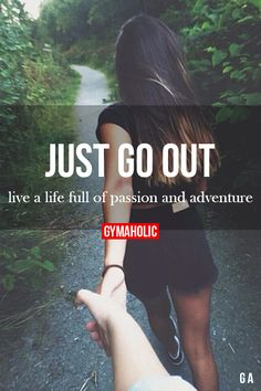Just Go Out http://www.gymaholic.co/ #motivation