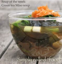 Green tea miso soup http://simplycalledfood.com/2013/05/08/soup-of-the-week-green-tea-miso-soup/