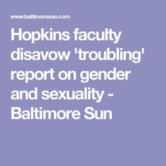 Hopkins faculty disavow 'troubling' report on gender and sexuality - Baltimore Sun