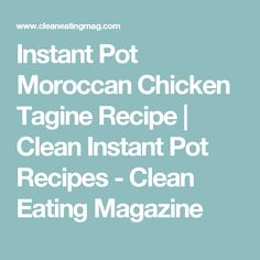 Instant Pot Moroccan Chicken Tagine Recipe | Clean Instant Pot Recipes - Clean Eating Magazine