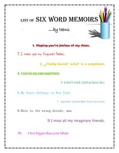 "Six-Word-Memoir Samples  This is a list of 6-word memoirs from the book ""I Can't Keep My Own Secrets."" I use 6-word memoirs as part of a longer unit on memoir. My students love getting to look through these memoirs and are often inspired by what other teens have written."