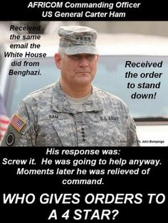 Read this about General Carter Ham who was in Benghazi on resisted the Obama Stand Down order and was relieved of his command w/in minutes. Obama wanted those 4 Americans to die. Stand Down, Our Country, God Bless America, Before Us, Way Of Life, We The People, Wake Up, In This World, Just In Case