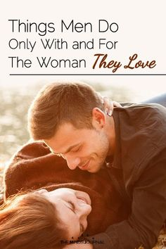 Things Men Do Only With and For The Woman They Love