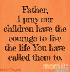 Father, I pray our children would have the courage to live the life they are called to. Prayer For My Son, Prayer For Mothers, Prayer For My Children, Prayer Scriptures, Bible Verses, Mom Prayers, Prayer Board, Trust God, Christian Quotes