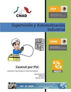 Supervisión y Automatización Industrial  Control por PLC Instructor: Ing. Enrique A. León Turrubiates Generación 35 MÉXICO...