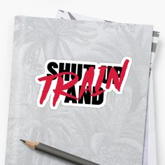 'Shut Up And Train' Sticker by Unbeatable Apparel Shut Up, Glossier Stickers, It Works, Train, Art Prints, Logos, Printed, Awesome, People