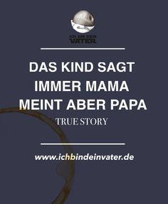 """""""Das Kind sagt immer Mama, meint aber Papa"""" #vätersprüche #spruch #witz #vater #papa"""