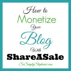 So Simply Stephanie: How to Monetize Your Blog with ShareASale   Commissions, Sponsored Posts, Review Opps & More