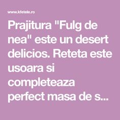 "Prajitura ""Fulg de nea"" este un desert delicios. Reteta este usoara si completeaza perfect masa de sarbatori"