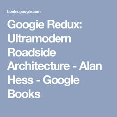 Googie Redux: Ultramodern Roadside Architecture - Alan Hess - Google Books
