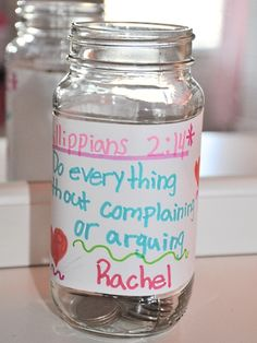 Do everything without whining, complaining or arguing. Every one has their own jar. Start off the week with a set amount of quarters in each jar. If they are caught whining or complaining, they lose a quarter. At the end of the week, they get the money that remains. (May also add Ephesians 6:1 to the label.)