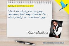 Jeśli nie zbudujesz swojego marzenia, ktoś inny Cie zatrudni, abyś pomógł mu zbudować jego. Tony Gaskins