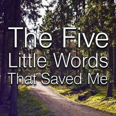 The Five Little Words That Saved Me