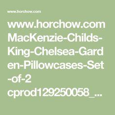 www.horchow.com MacKenzie-Childs-King-Chelsea-Garden-Pillowcases-Set-of-2 cprod129250058_cat20260734__ p.prod?icid=