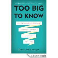 """""""Too big to know"""", de David Weinberger. Sobre la información, el conocimiento y el desarrollo de expertise en la era del """"information overload""""."""