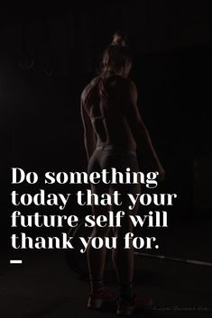 Do something today that your future self will thank you for:
