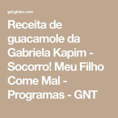 Receita de guacamole da Gabriela Kapim - Socorro! Meu Filho Come Mal - Programas - GNT