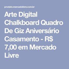 Arte Digital Chalkboard Quadro De Giz Aniversário Casamento - R  7 a018a7f7ba31b