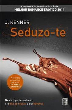 Sinfonia dos Livros: Opinião   Seduzo-te   J. Kenner