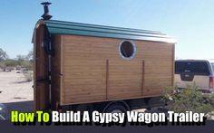 How To Build A Gypsy Wagon Trailer - SHTF, Emergency Preparedness, Survival Prepping, Homesteading