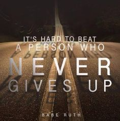 """It's hard to beat a person who never gives up."" - Babe Ruth"
