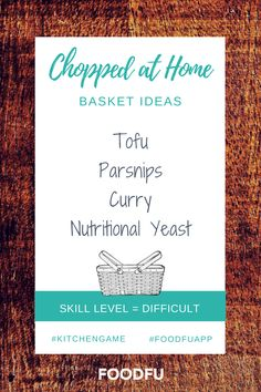 Basket Ideas when you play Chopped at Home. Basket = tofu, parsnips, curry, nutritional yeast.