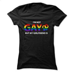 Im Not Gay But My Girlfriend Is  - #cool gift #shirt prints