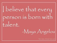 empowerment quotes by maya angelou | believe that we are all born with multiple talents. We should spend ...