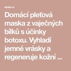 Domácí pleťová maska z vaječných bílků s účinky botoxu. Vyhladí jemné vrásky a regeneruje kožní buňky Organic Makeup, Organic Beauty, Beauty Makeup, Hair Beauty, Natural Beauty Remedies, Natural Cosmetics, Stretch Marks, Korean Skincare, Natural Healing
