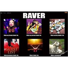 This is true. I still get looks when I say I'm a raver