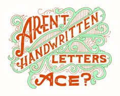 Aren't Handwritten Letters Ace? Typography by Mary Kate McDevitt