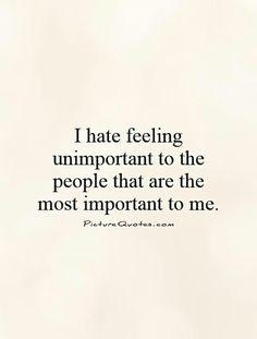 Feeling unimportant.