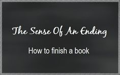The sense of an ending - how to end your book - Writers Write