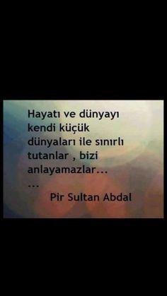 Hayatı ve dünyayı kendi küçük dünyaları ile sınırlı tutanlar, bizi anlayamazlar Pir Sultan Abdal