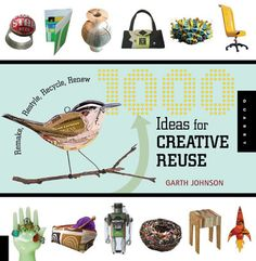 1000 Ideas for Creative Reuse, now that is a lot of inspiration!
