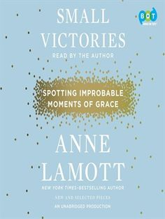 In Small Victories, Anne Lamott offers a new message of hope that celebrates the triumph of light over the darkness in our lives. Our victories over hardship and pain may seem small, she writes, but they change us--our perceptions, our perspectives, and our lives. Lamott writes of forgiveness, restoration, and transformation, how we can turn toward love even in the most hopeless situations, how we find the joy in getting lost and our amazement in finally being found.