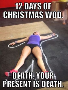Crossfit humor. 12 days of Christmas WOD. Painful nightmare.