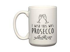 I with this was prosecco - Huge 15 oz El Grande -  Funny Coffee Tea Mug