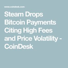 Steam Drops Bitcoin Payments Citing High Fees and Price Volatility - CoinDesk