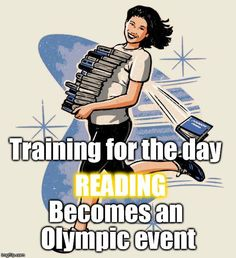 Training for the day reading becomes an Olympic event I Love Books, Good Books, Books To Read, Library Humor, Library Books, Book Memes, Book Quotes, Reading Quotes, Writing Quotes