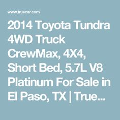 2014 Toyota Tundra 4WD Truck CrewMax, 4X4, Short Bed, 5.7L V8 Platinum For Sale in El Paso, TX | TrueCar