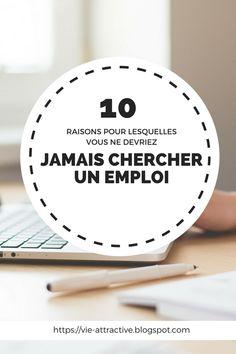 10 raisons pour lesquelles vous ne devriez jamais chercher un emploi